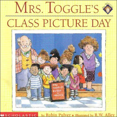 Mrs. Toggle's Class Picture Day by Robin Pulver;  illustrated by R. W. Alley