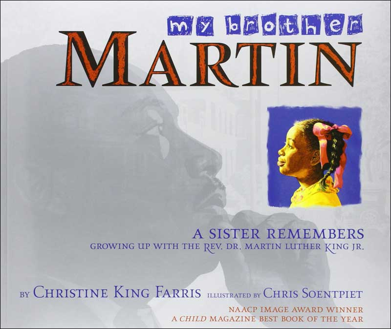 My Brother Martin: A Sister Remembers by Christine King Farris; illustrated by Chris Soentpiet