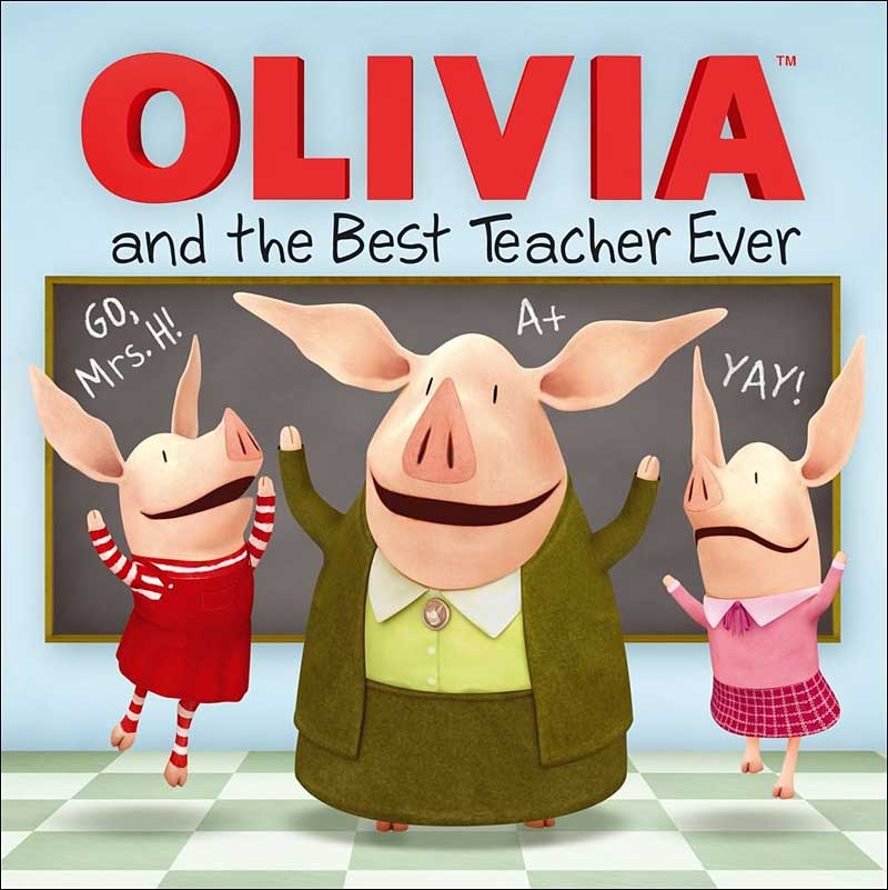 Olivia and the Best Teacher Ever by Ilanit Oliver; illustrated by Shane Johnson