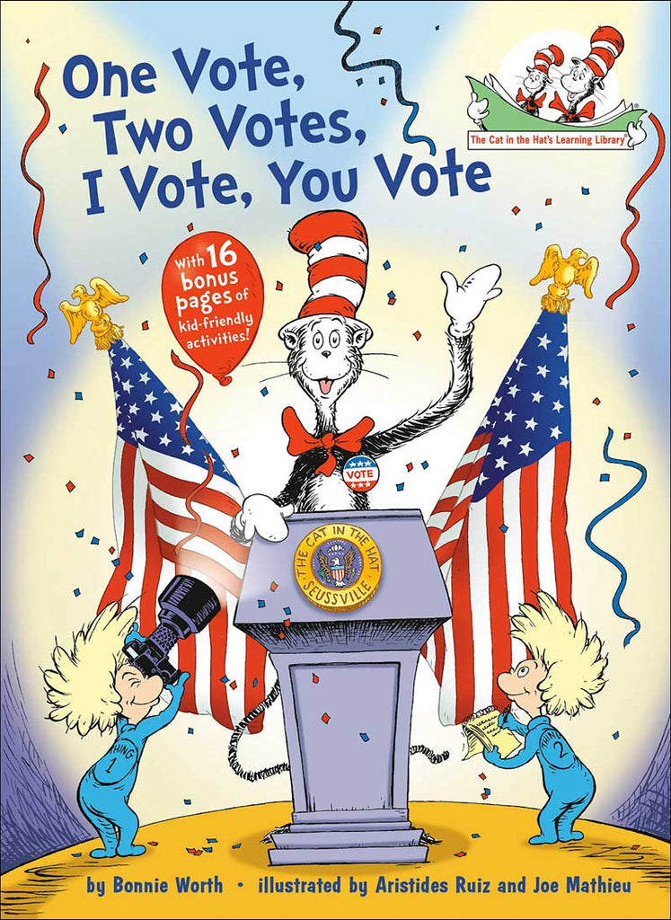 One Vote, Two Votes, I Vote, You Vote (Cat in the Hat Learning Library) by Bonnie Worth; illustrated by Aristides Ruiz and Joe Mathieu