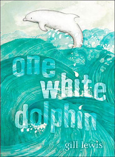 One White Dolphin  by Gill Lewis;  illustrated by Raquel Aparicio