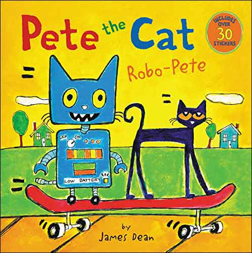 Pete the Cat: Robo-Pete  by James Dean