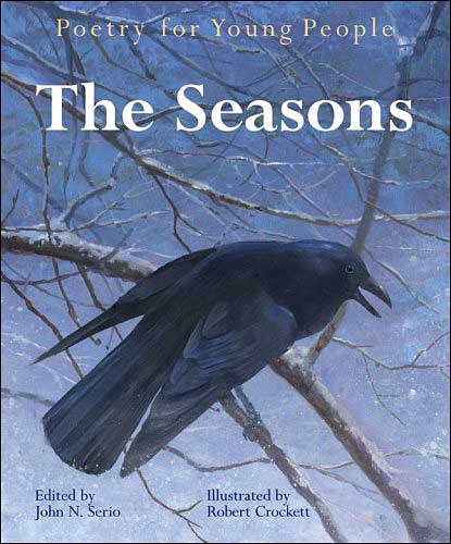 Poetry for Young People: The Seasons Edited by John Serio; illustrated by Robert Crockett