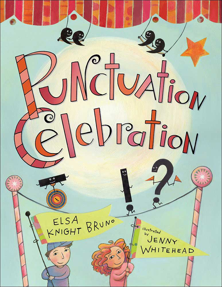 Punctuation Celebration by Elsa Knight Bruno; illustrated by Jenny Whitehead