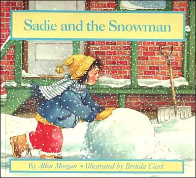 Sadie and the Snowman by Allen Morgan;  illustrated by Brenda Clark