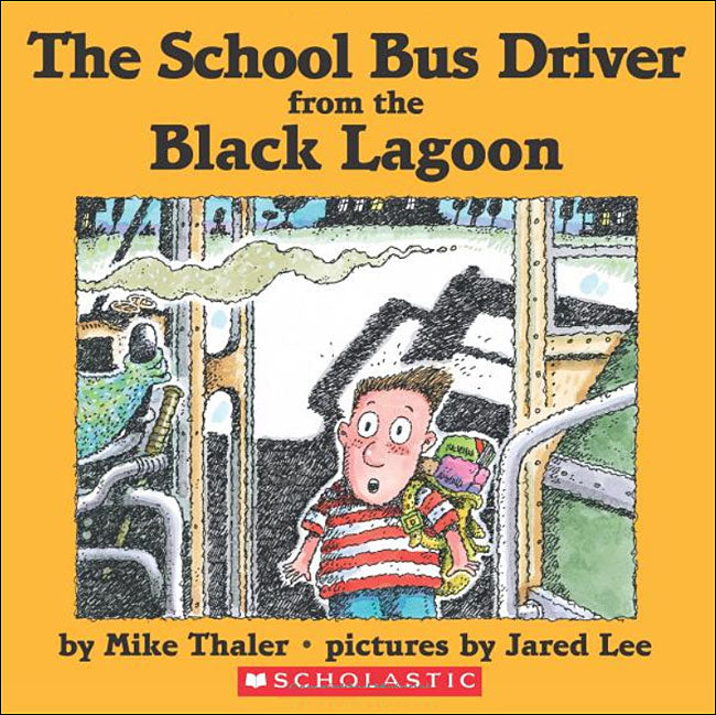 The School Bus Driver from the Black Lagoon  by Mike Thaler;  illustrated by Jared Lee