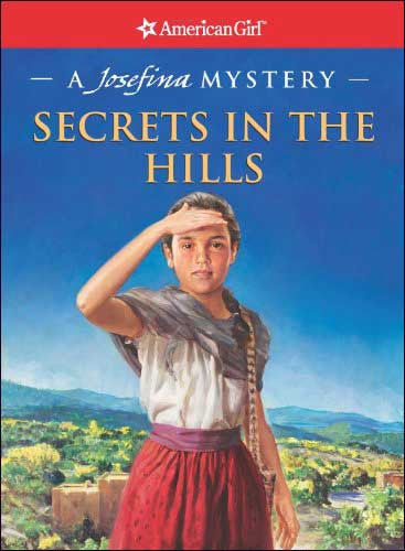 American Girl: Secrets in the Hills (a Josefina Mystery) by Kathleen Ernst; illustrated by Jean Paul Tibbles
