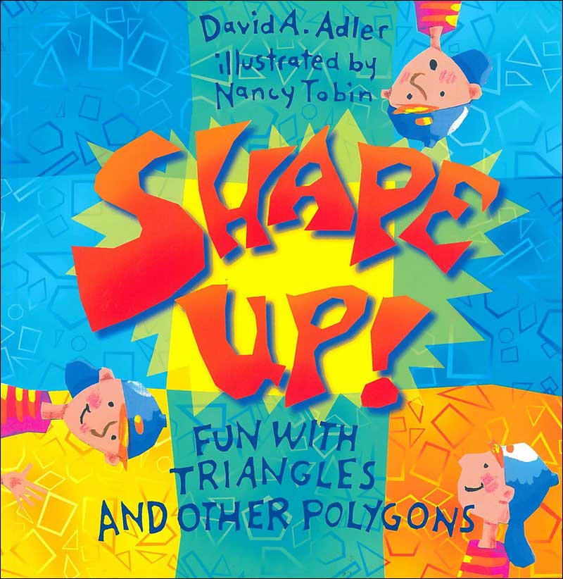 Shape Up! Fun with Triangles and Other Polygons  by David Adler; illustrated by Nancy Tobin