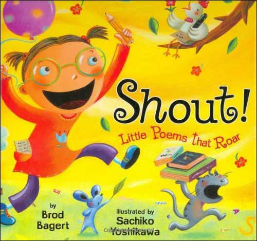 Shout! Little Poems that Roar  by Brod Bagert