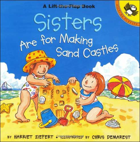 Sisters Are for Making Sand Castles by Harriet Ziefert;  illustrated by Chris Demarest