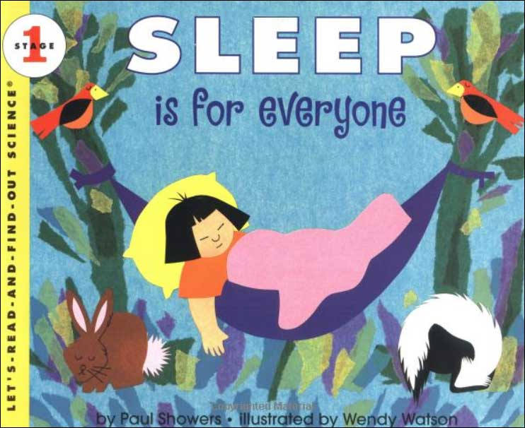 Sleep is for everyone by Paul Showers;  illustrated by Wendy Watson