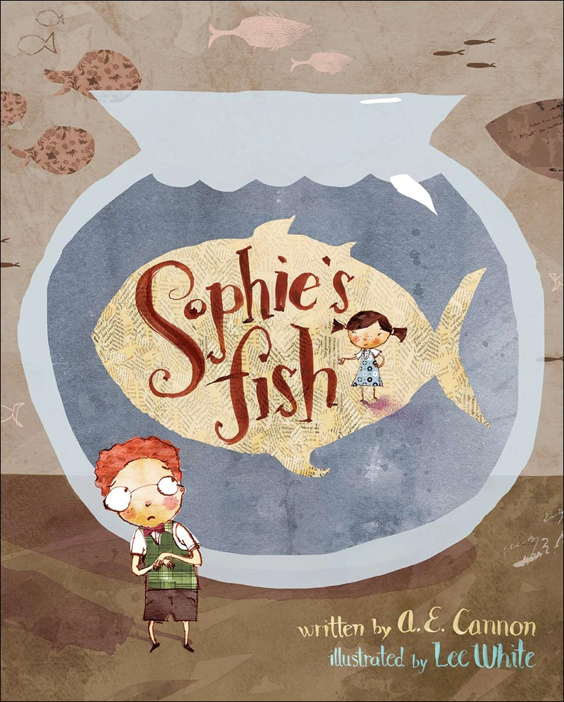 Sophie's Fish by A.E. Cannon; illustrated by Lee White