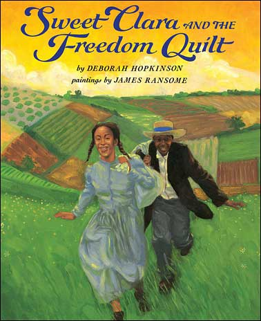 Sweet Clara and the Freedom Quilt by Deborah Hopkinson;  illustrated by James Ransome
