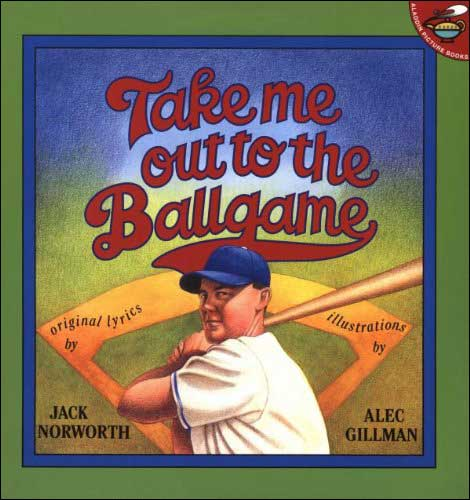 Take Me Out to the Ballgame  by Jack Norworth; illustrated by Alec Gillman