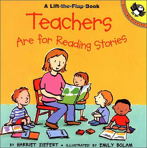 Teachers Are For Reading Stories by Harriet Ziefert
