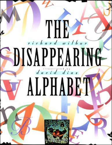 The Disappearing Alphabet  by Richard Wilbur, illustrated by David Diaz