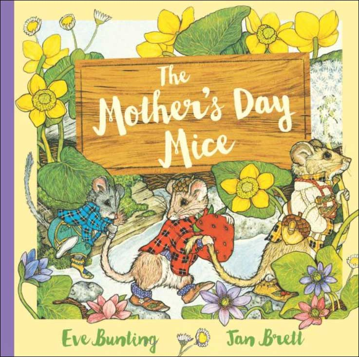 The Mother's Day Mice  by Eve Bunting;  illustrated by Jan Brett