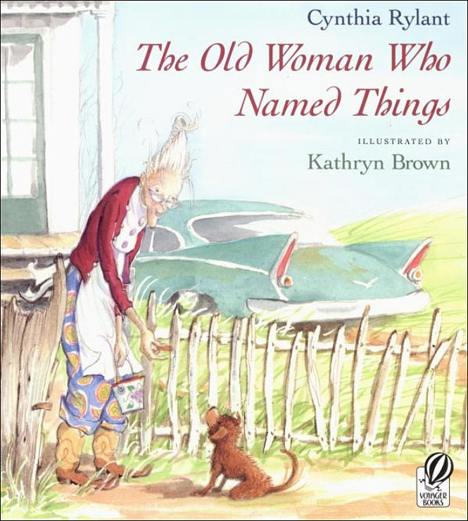 The Old Woman Who Named Things by Cynthia Rylant; illustrated by Kathryn Brown