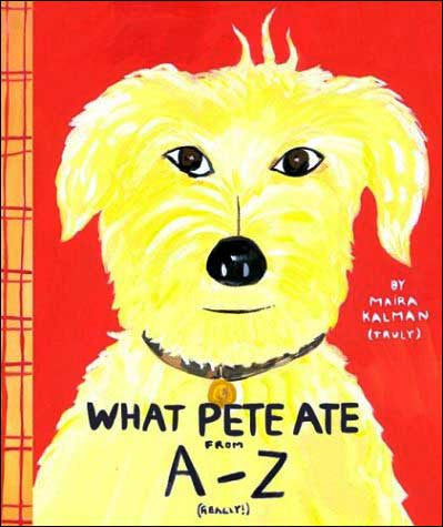 What Pete Ate from A - Z by Maira Kalman