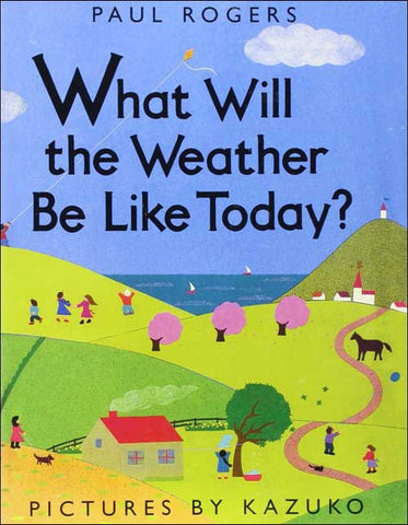 What Will the Weather Be Like Today? by Paul Rogers