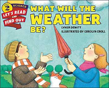 What Will the Weather Be? by Lynda DeWitt;  illustrated by Carolyn Croll