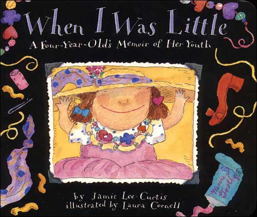 When I Was Little: A Four-Year-Old's Memoir of Her Youth by Jamie Lee Curtis