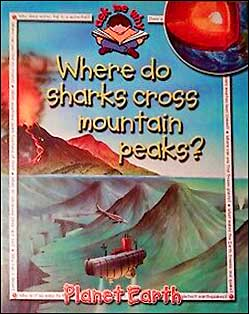 Where do sharks cross mountain peaks?  Planet Earth  (Ask Me Why series)