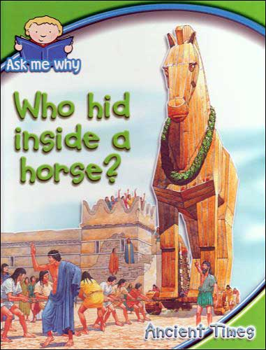 Who Hid Inside a Horse? (Ask Me series)