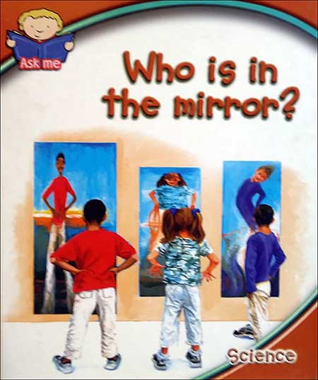 Who Is In the Mirror? Science by various authors, illustrators, and photographers