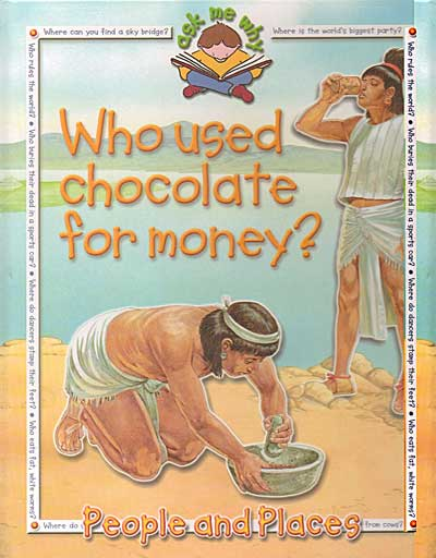 Who Used Chocolate for Money?  People and Places (Ask Me series)