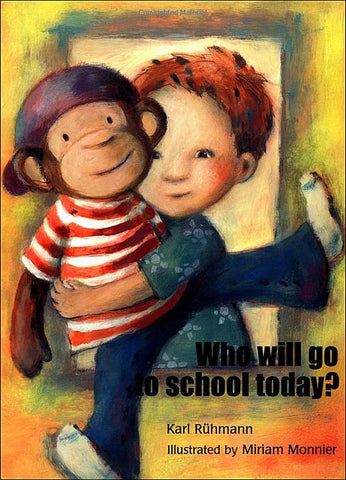 Who Will Go to School Today? by Karl Ruhmann and Miriam Monnier