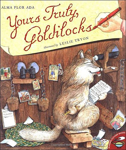 Yours Truly, Goldilocks by Alma Flor Ada; illustrated by Leslie Tryon
