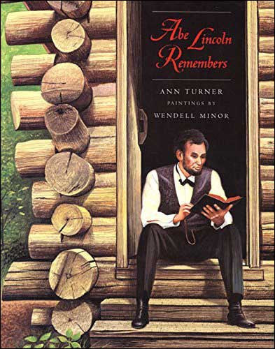 Abe Lincoln Remembers by Ann Turner;  illustrated by Wendell Minor