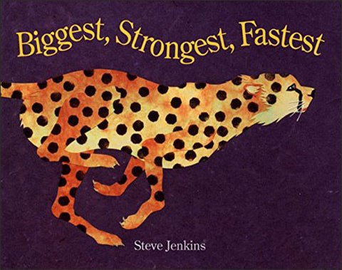 Biggest, Strongest, Fastest by Steve Jenkins
