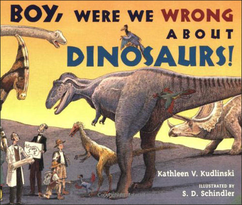 Boy, Were We Wrong About Dinosaurs! by Kathleen Kudlinski