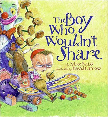 The Boy Who Wouldn't Share by Mike Reiss;  illustrated by David Catrow