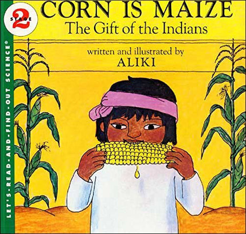 Corn is Maize, The Gift of the Indians by Aliki