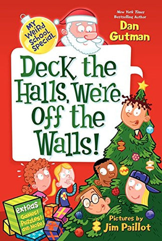 Deck the Halls, We're off the Walls!  by Dan Gutman; illustrated by Jim Paillot