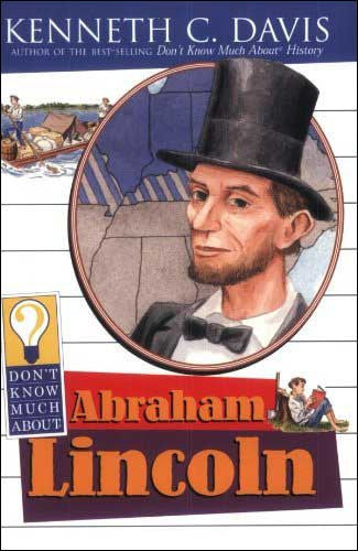 Don't Know Much About Abraham Lincoln  by Kenneth C. Davis