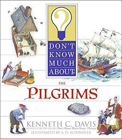Don't Know Much About the Pilgrims by Kenneth C. Davis;  illustrated by S. D. Schindler