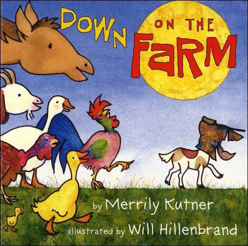 Down on the Farm by Merrily Kutner;  illustrated by Will Hillenbrand