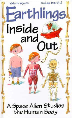 Earthlings Inside and Out ... by Valerie Wyatt;  illustrated by Dusan Petricic