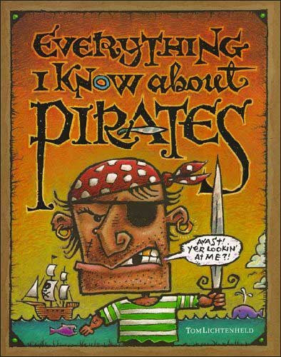 Everything I Know About Pirates  by Tom Lichtenheld