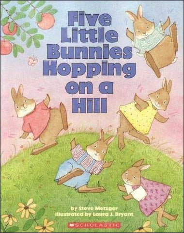 Five Little Bunnies Hopping on a Hill by Steve Metzger;  ill. by Laura J. Bryant