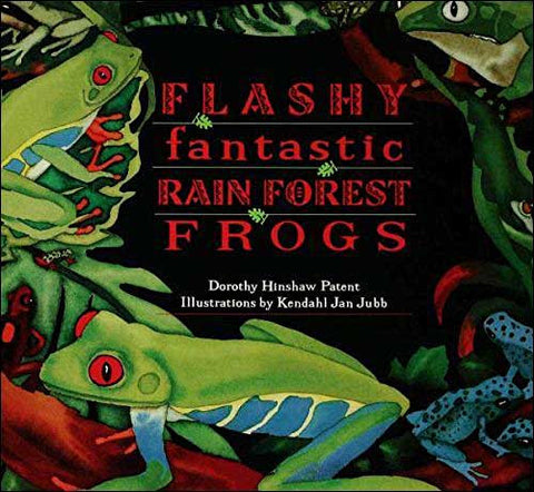 Flashy, Fantastic Rain Forest Frogs  by Dorothy Hinshaw Patent