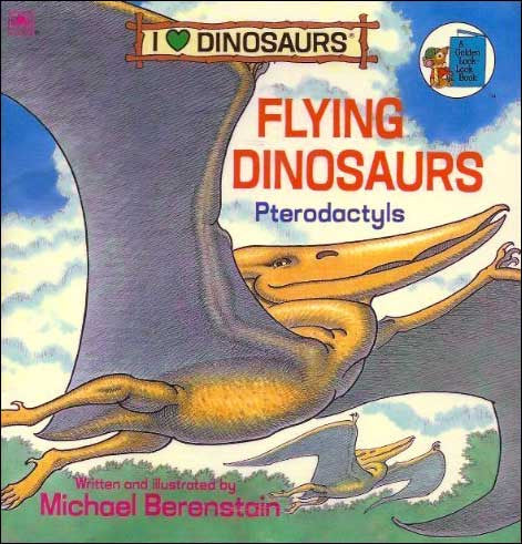 Flying Dinosaurs, Pterodactyls (I Love Dinosaurs) by Michael Berenstain