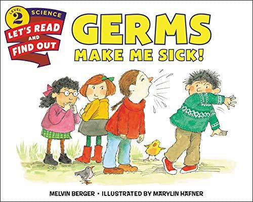 Germs Make Me Sick! by Melvin Berger;  illustrated by Marylin Hafner