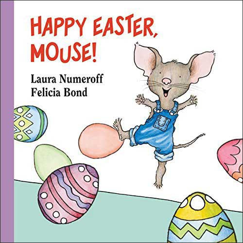 Happy Easter Mouse! by Laura Numeroff