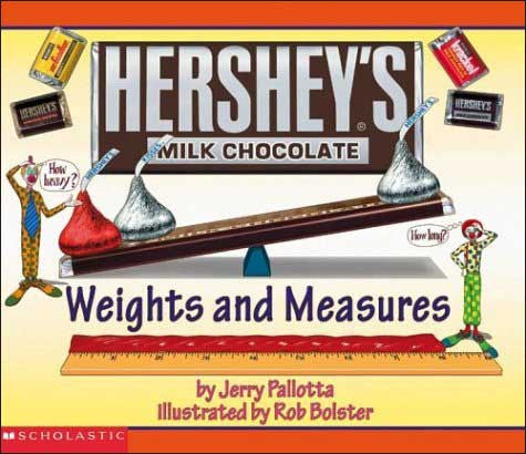 Hershey's Milk Chocolate Weights and Measures by Jerry Pallotta;  illustrated by Rob Bolster