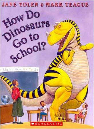 How Do Dinosaurs Go to School?  by Jane Yolen;  illustrated by Mark Teague